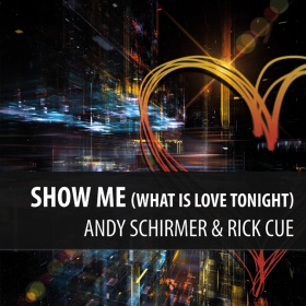 ANDY SCHIRMER & RICK CUE - SHOW ME (WHAT IS LOVE TONIGHT)